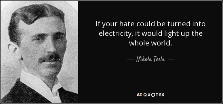 quote-if-your-hate-could-be-turned-into-electricity-it-would-light-up-the-whole-world-nikola-tesla-48-76-75